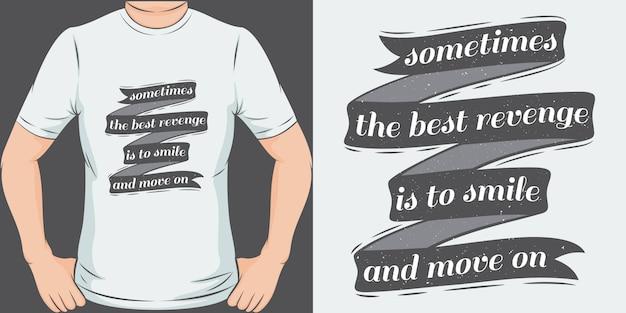 Иногда лучшая месть - улыбаться и двигаться дальше. уникальный и модный дизайн футболки