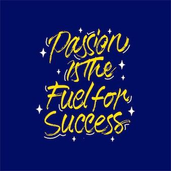 Страсть является топливом для успеха надписи мотивации цитата