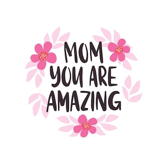 母の日ホリデーグリーティングカードテンプレート。手描きの筆文字。お母さん、すごい見積もりです。平らな花と葉のイラスト。
