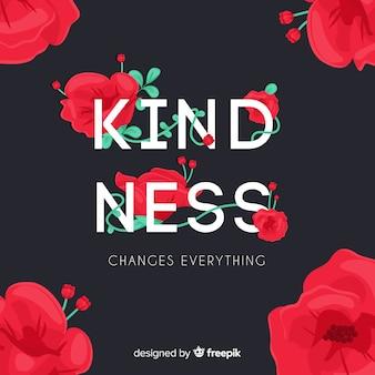 優しさはすべてを変えます。花とレタリングの引用