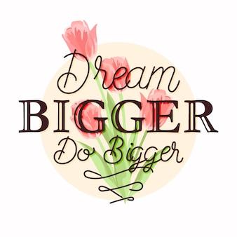 Мечтай больше, делай больше, цитируй цветочные надписи