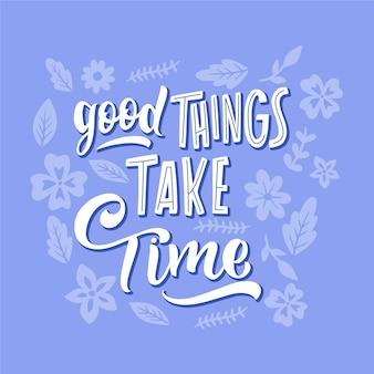 Хорошие вещи требуют времени надписи с цветами