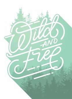 ワイルドでフリーハンドの筆文字、自由についての感動的な引用。フレーズと森と手描きのタイポグラフィカード。版画やポスターのイラストレーション。二重曝露。
