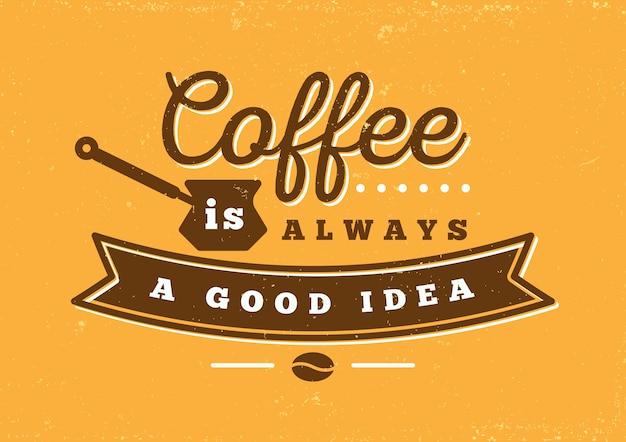 コーヒーは常に良いアイデアのタイポグラフィーです