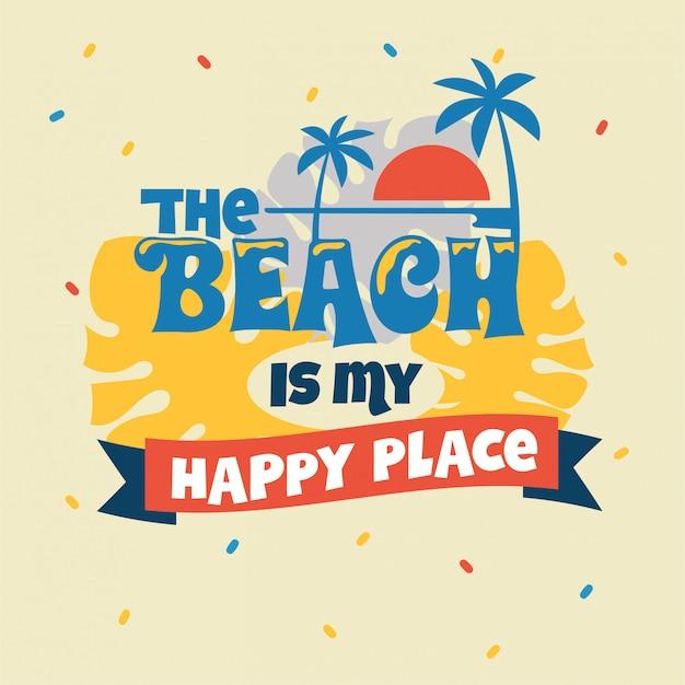 ビーチは私の幸せな場所のフレーズです。夏の見積もり