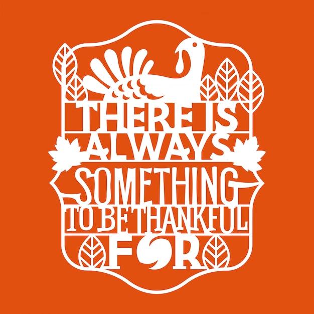 フレーズに感謝する何かが常にあります。幸せな感謝祭の引用