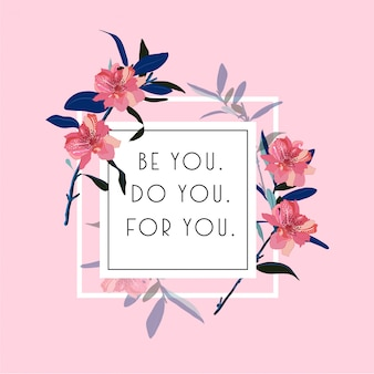 Цветущие цветы с белым квадратным опечатка играют в вектор положительные цитаты или слоган. будь собой. ты для тебя