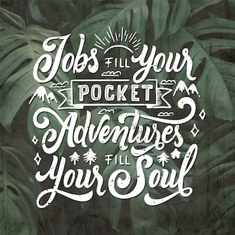 仕事はあなたのポケットを満たす冒険はあなたの魂のレタリングを満たす