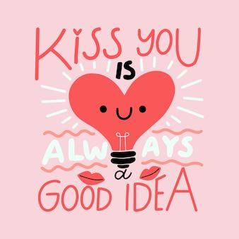 キスは常に良いアイデアのレタリングです