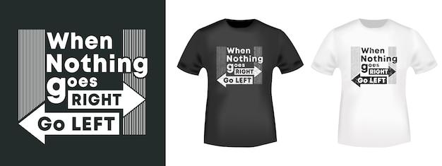 Когда ничего не идет направо идите налево, печать на футболке
