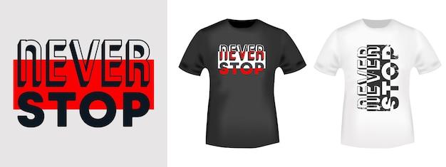 Никогда не прекращайте печать футболки печать