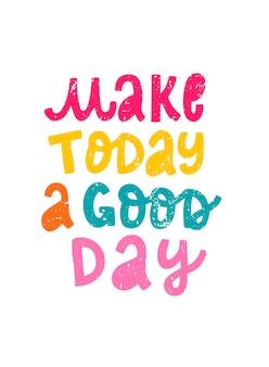 かわいいインスピレーションを与える引用「今日を良い日にする」
