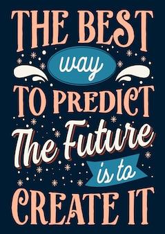 人生のための最高のインスピレーションの知恵の引用未来を予測する最良の方法は、それを作成することです