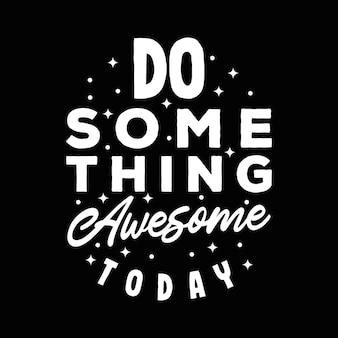 レタリングタイポグラフィ「今日は何か素晴らしいことをする」