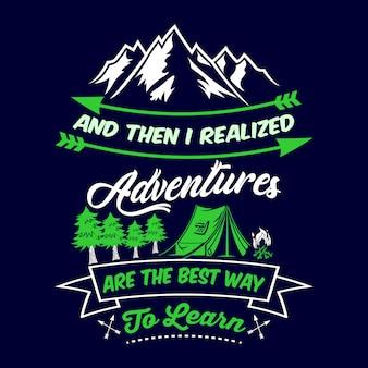 そして、私は冒険が学ぶための最良の方法であることに気づきました。キャンプのことわざと引用
