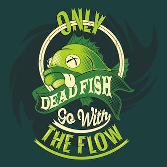 死んだ魚だけが流れに行きます。釣りのことわざと引用