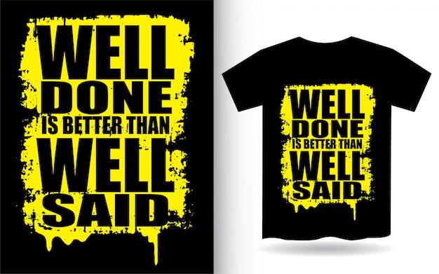 Хорошо сделано лучше, чем хорошо сказано типографии для футболки