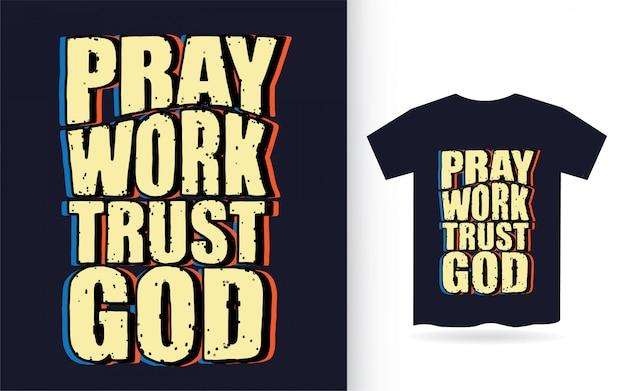 Молись, работа доверяй богу рисованной типографии для футболки