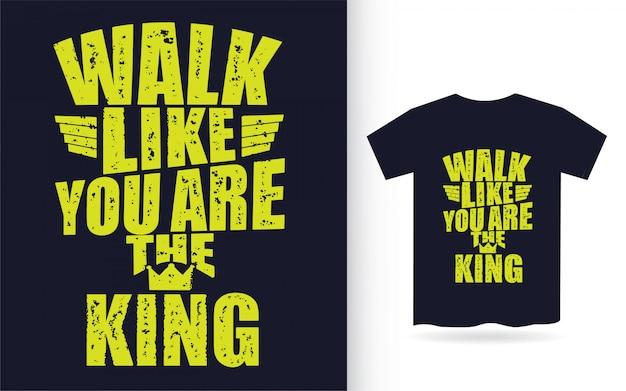 Прогулка, как ты король мотивационной типографии для футболки