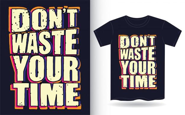 Не тратьте свое время типографский слоган для футболки