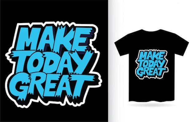 Сделай сегодня отличный слоган надписи для футболки с принтом
