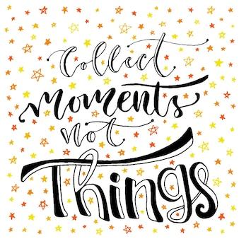 インスピレーションとモチベーションの手書きレタリング。ベクトル手書きレタリング。物事ではなく瞬間を収集する