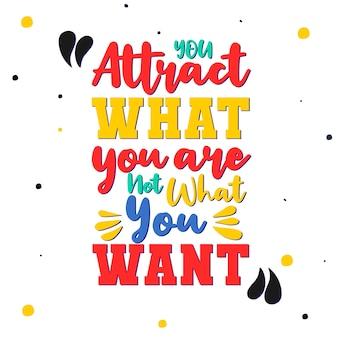 レタリング:あなたは自分が欲しいものではなく、自分が何であるかを引き付ける