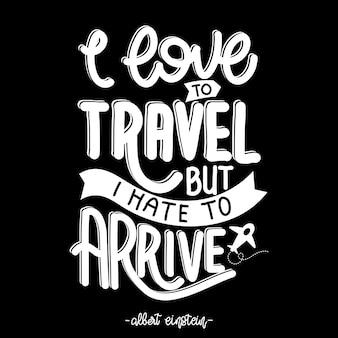Я люблю путешествовать, но я ненавижу приезжать. цитата путешествий. цитата типография надписи для дизайна футболки