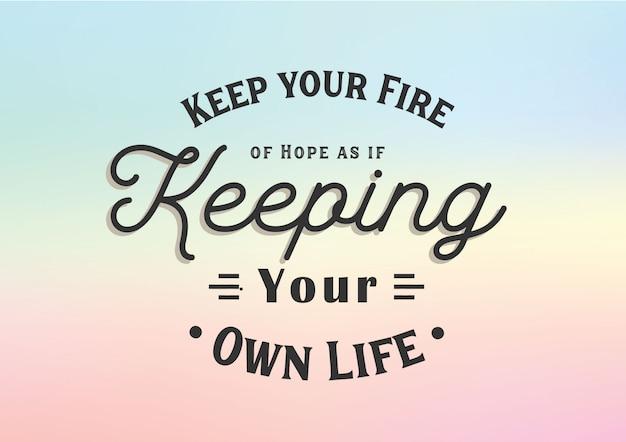 Держи свой огонь надежды, как будто сохраняя свою собственную жизнь надписи