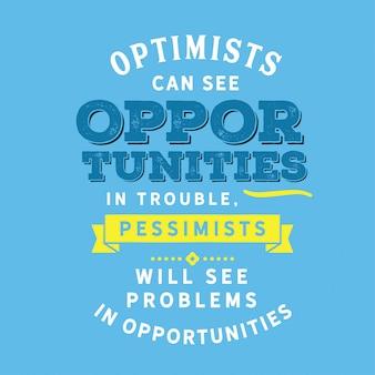 楽観主義者は問題のある機会を見ることができます