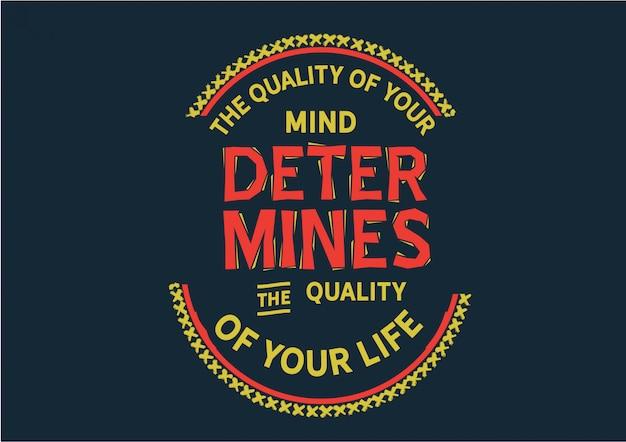 あなたの心の質はあなたの人生の質を決定します