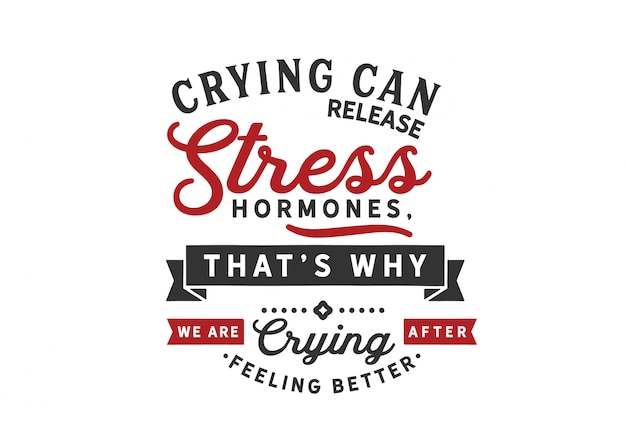泣くことは余分なストレスホルモンを解放することができます