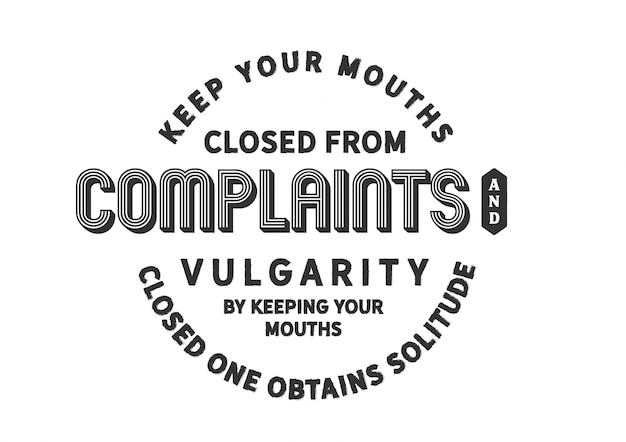 Держите рот закрытым от жалоб и пошлости