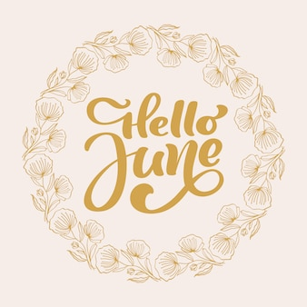 Здравствуйте, июнь рукописной каллиграфии надписи текст и венок кадра