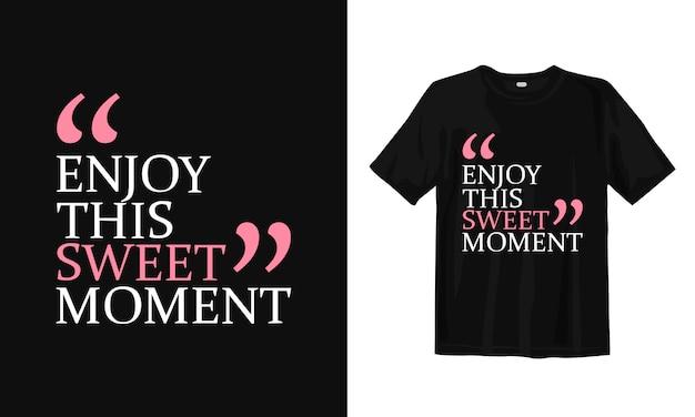 Наслаждайся этим сладким моментом. футболка дизайн цитаты