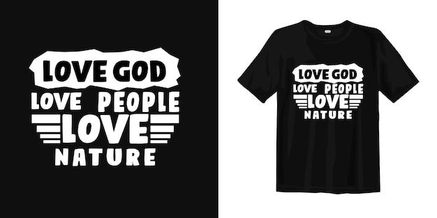 Любите бога, любите людей, любите природу. футболка дизайн вдохновляющие цитаты