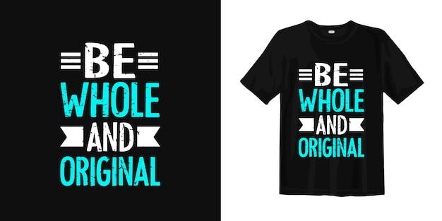 Будь цельным и оригинальным. цитаты дизайна футболки о вдохновляющем и мотивационном