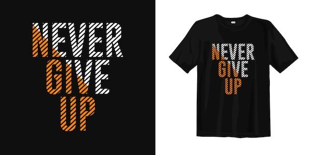 Никогда не сдавайся цитаты. мотивационный футболка-дизайн