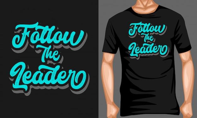 Следуйте за лидерскими надписями типографских цитат для дизайна футболки