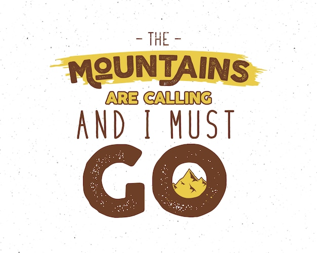 Надпись вдохновения приключения: горы зовут, и я должен идти