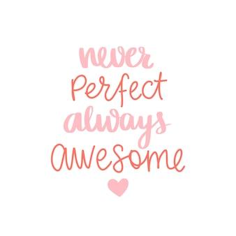 Никогда не совершенен, всегда великолепен. рисованной букв фразу.