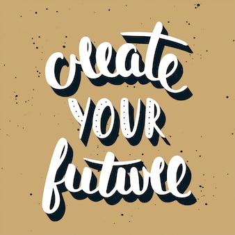 あなたの未来をつくってください。手書きのレタリング。