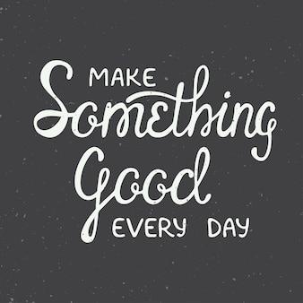 毎日良いものを作ってください。ビンテージスタイルの心に強く訴えるレタリング