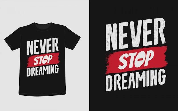 Никогда не прекращайте мечтать вдохновляющие цитаты типографии для футболки