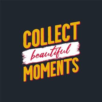 動機付けの引用をレタリングする美しい瞬間を収集する