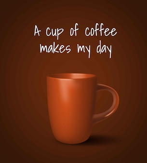 ベクトル現実的なカップ。ダークブラウン色のオレンジ色のカップ。白いフレーズ「一杯のコーヒーが私の一日を作る」
