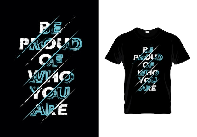 Гордись тем, кто ты типография футболка дизайн вектор