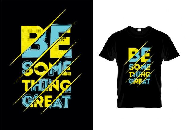 Быть что-то великим типография футболка дизайн вектор