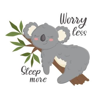 귀여운 코알라가 나무에 기대어 웃고 있습니다. 슬로건은 덜 걱정하고, 더 많이 잔다. 옷, 접시, 직물에 인쇄하십시오. 벡터 일러스트 레이 션 eps10입니다.