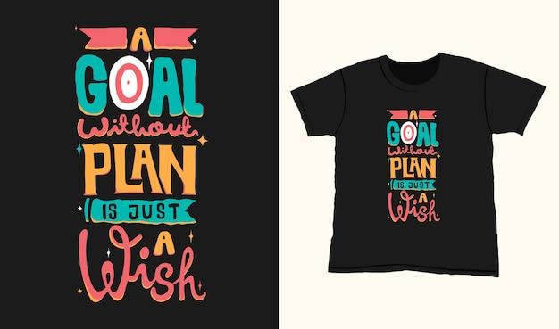 계획이없는 목표는 단지 소원 일뿐입니다. 티셔츠 디자인에 대한 타이포그래피 레터링을 인용하십시오. 손으로 그린 글자